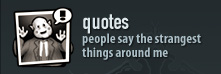quotes - people say the strangest things around me